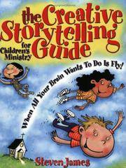 Creative Storytelling Guide for ChildrenÂ's Ministry: When All Your Brain Wants to Do Is Fly! (The Steven James Storytelling Library)