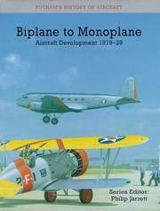 BIPLANE TO MONOPLANE: Aircraft Development 1919-39 (Putnam's History of Aircraft)