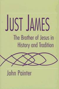 Just James: The Brother of Jesus in History and Tradition (Studies on Personalities of the New...