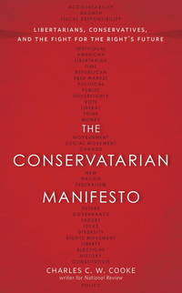 The Conservatarian Manifesto: Libertarians, Conservatives, and the Fight for the Rights Future
