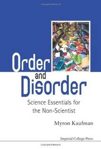 Order and Disorder: Science Essentials for the Non-Scientist by  Myron Kaufman - Hardcover - 2011 - from Rob Briggs Books (SKU: 25283)