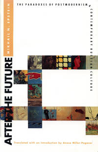 After the Future: The Paradoxes of Postmodernism and Contemporary Russian Culture (Critical...