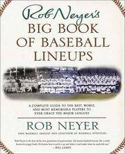 Rob Neyer's Big Book of Baseball Lineups: A Complete Guide to the Best, Worst, and Most...