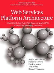 Web Services Platform Architecture: SOAP, WSDL, WS-Policy, WS-Addressing, WS-BPEL, WS-Reliable...