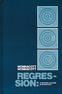 Regression: A Second Course in Statistics by  Thomas H Wonnacott - Hardcover - 1981 - from Jonathan Grobe Books (SKU: 39199)