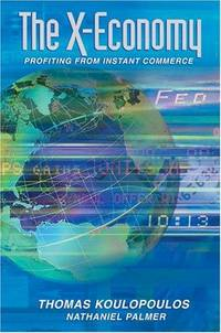 The X-Economy: Profiting from Instant Commerce [Hardcover] Koulopoulos, Thomas by  Thomas Koulopoulos - Hardcover - 2001-05-21 - from The Crazy Book Lady (SKU: H8-O5R0-UAIH)