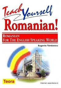 Teach Yourself Romanian! Romanian for the English-speaking World