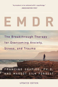 EMDR: The Breakthrough Therapy For Overcoming Anxiety, Stress & Trauma (new edition)