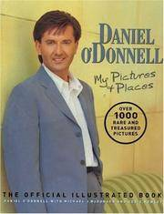 Daniel O'Donnell; My Pictures and Places (The Official Illustrated Book)