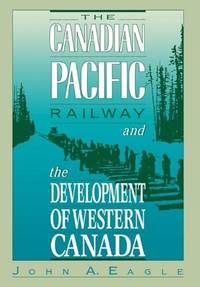 THE CANADIAN PACIFIC RAILWAY AND THE DEVELOPMENT OF WESTERN CANADA