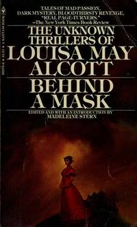 Behind a mask: The unknown thrillers of Louisa May Alcott by Louisa May Alcott - 1978-01-01