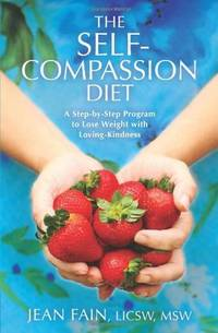 The Self-Compassion Diet: A Step-by-Step Program to Lose Weight with Loving-Kindness [Paperback]...