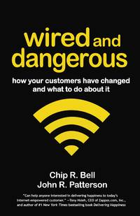 Wired and Dangerous: How Your Customers Have Changed and What To Do About It : How Your Customers Ha