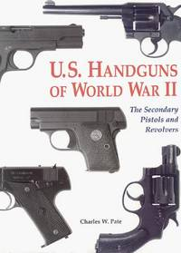 U.s. Handguns Of World War Ii: The Secondary Pistols And Revolvers