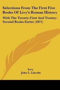 Selections From the First Five Books Of Livy's Roman History