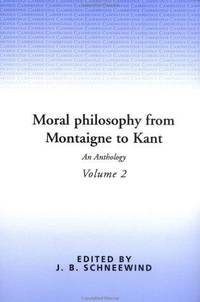 Moral Philosophy from Montaigne to Kant : an Anthology