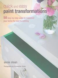 Quick and Easy Paint Transformations: 50 step-by-step projects for walls, floors, stairs &...