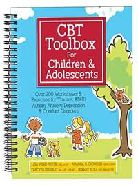 CBT Toolbox for Children and Adolescents: Over 200 Worksheets & Exercises for Trauma, ADHD,...