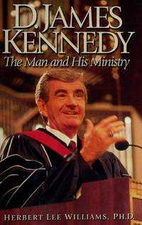 D. James Kennedy: The Man and His Ministry