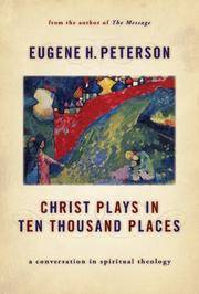 Christ Plays in Ten Thousand Places: A Conversation in Spiritual Theology by Peterson, Eugene H - 2005-02-03