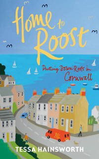 HOME TO ROOST: PUTTING DOWN ROOTS IN CORNWALL. [Author SIGNED copy.]