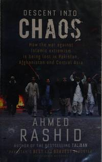 image of Descent Into Chaos - How The War Against Islamic Extremism Is Being Lost In Pakistan, Afghanistan And Central Asia
