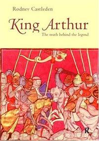 King Arthur The Truth Behind the Legend.