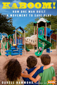 KaBOOM!: How One Man Built a Movement to Save Play [Hardcover] Hammond, Darell and Brown, Stuart L