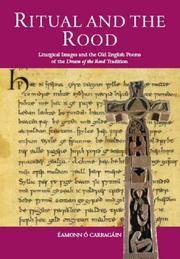 Ritual and the Rood: Liturgical Images and the Old English Poems of the Dream of the Rood Tradition