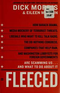 *Morris Signed* Fleeced: How Barack Obama, Media Mockery of Terrorist Threats, Liberals Who Want to Kill Talk Radio, the Do-Nothing Congress, Companies That Help Iran, and Washington Lobbyists for Foreign Governments Are Scamming Us ... and What to Do About It (1st)