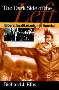 The Dark Side of the Left: Illiberal Egalitarianism in America