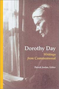 Dorothy Day: Writings from Commonweal by Patrick Jordan (editor) - Paperback - 2002 - from Armadillo Books and Biblio.com