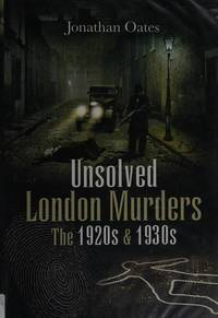 Unsolved London Murders: The 1920s & 1930s (True Crime from Wharncliffe)