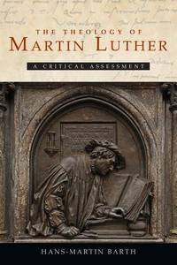 The Theology of Martin Luther A Critical Assessment