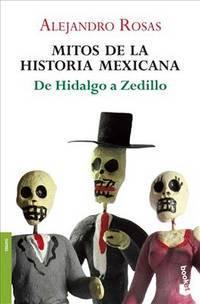 Mitos de la Historia Mexicana; De Hidalgo a Zedillo.