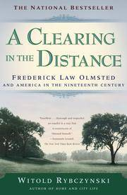 A Clearing in the Distance; Frederick Law Olmsted and America in the 19th Century