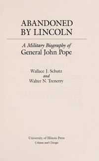 Abandoned by Lincoln; A Military Biography of General John Pope