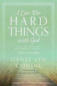 I Can Do Hard Things with God: Essays of Strength from Mormon Women