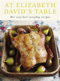 image of At Elizabeth David's Table: Her Very Best Everyday Recipes