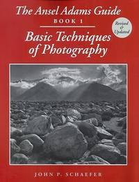 Ansel Adams Guide, The: Book 1: Basic Techniques of Photography - Revised Edition by  John P Schaefer - Paperback - 1999 - from The Old Library Bookshop and Biblio.com
