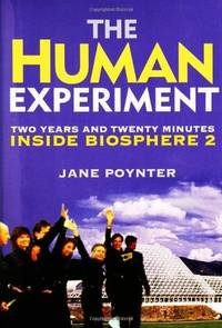 The Human Experiment: Two Years and Twenty Minutes Inside Biosphere 2 by  Jane Poynter - Hardcover - Hardcover - from Michael Elder Bookseller (SKU: 111218 7C10S2)