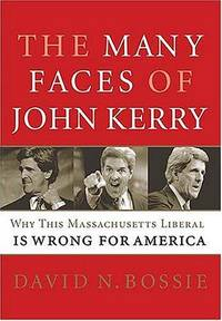 The Many Faces of John Kerry: Why This Massachusetts Liberal Is Wrong for America