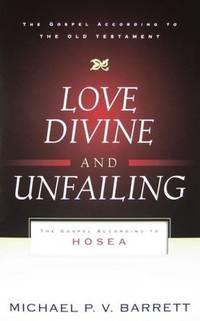 Love Divine and Unfailing: The Gospel According to Hosea (The Gospel According to the Old Testament)