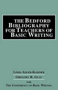 The Bedford Bibliography for Teachers of Basic Writing. For the Conference on Basic Writing by  Linda & Gregory R. Glau Adler-Kassner - Paperback - (2002). - from Biblioceros Books and Biblio.com