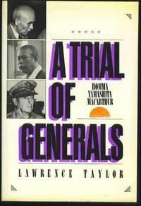 A TRIAL OF GENERALS - Homma, Yamashi  ta, Macarthur