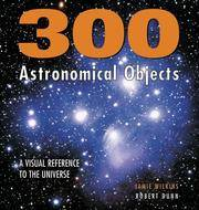 300 Astronomical Objects: A Visual Reference to the Universe (Firefly Visual Reference)