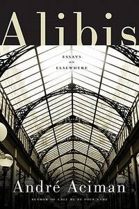 Alibis: Essays on Elsewhere by André Aciman - Hardcover - 2011 - from ThatBookGuy and Biblio.com