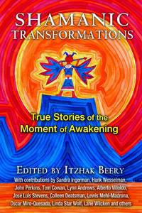 SHAMANIC TRANSFORMATIONS: True Stories Of The Moment Of Awakening