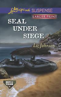 SEAL Under Siege (Love Inspired LP Suspense\Men of Valor)