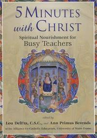 5 Minutes with Christ: Spiritual Nourishment for Busy Teachers by  Ann Primus  Lou Delfra; Berends - Paperback - 2011 - from Your Online Bookstore and Biblio.com